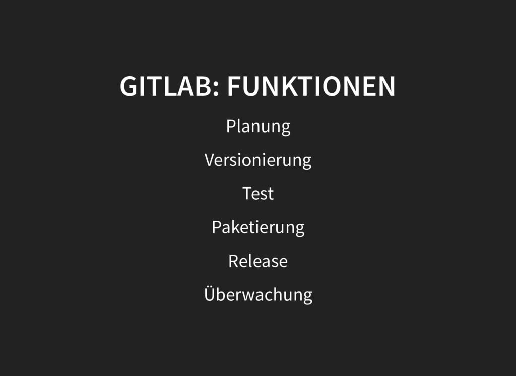 GITLAB: FUNKTIONEN GITLAB: FUNKTIONEN Planung V...