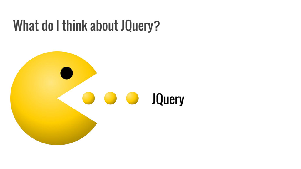 What do I think about JQuery? JQuery