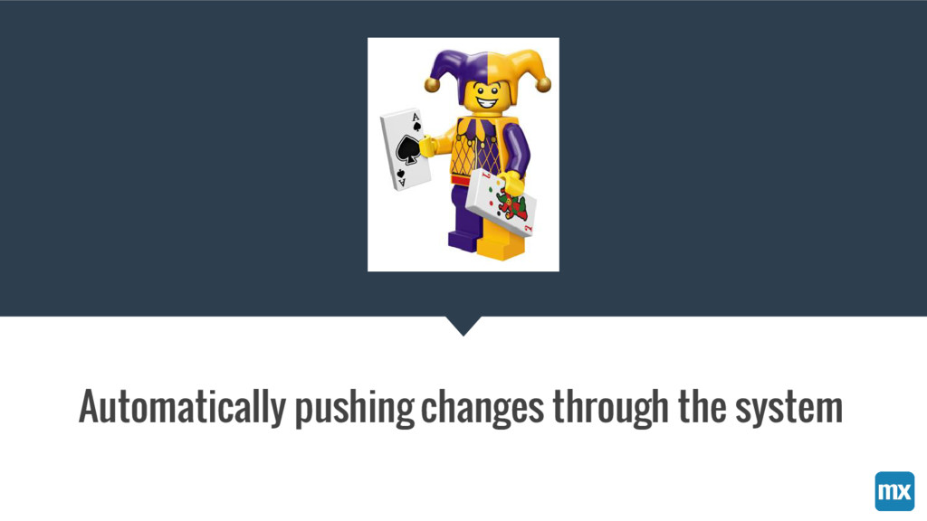Automatically pushing changes through the system