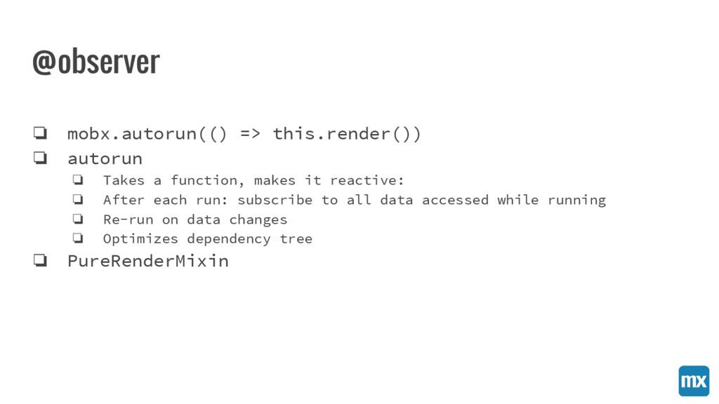 @observer ❏ mobx.autorun(() => this.render()) ❏...