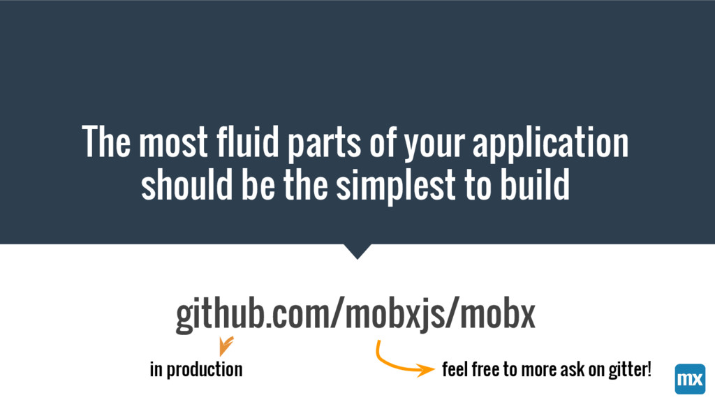 The most fluid parts of your application should...