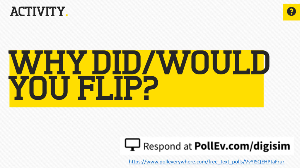 ACTIVITY. ? WHY DID/WOULD YOU FLIP? https://www...