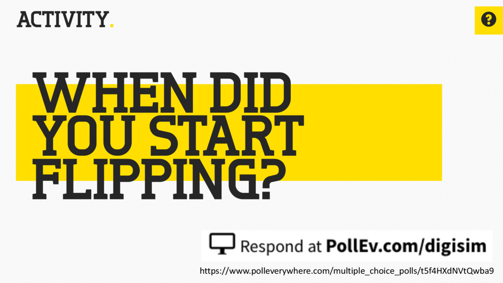 ACTIVITY. ? WHEN DID YOU START FLIPPING? https:...