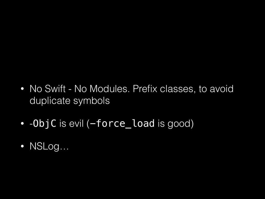 • No Swift - No Modules. Prefix classes, to avoi...