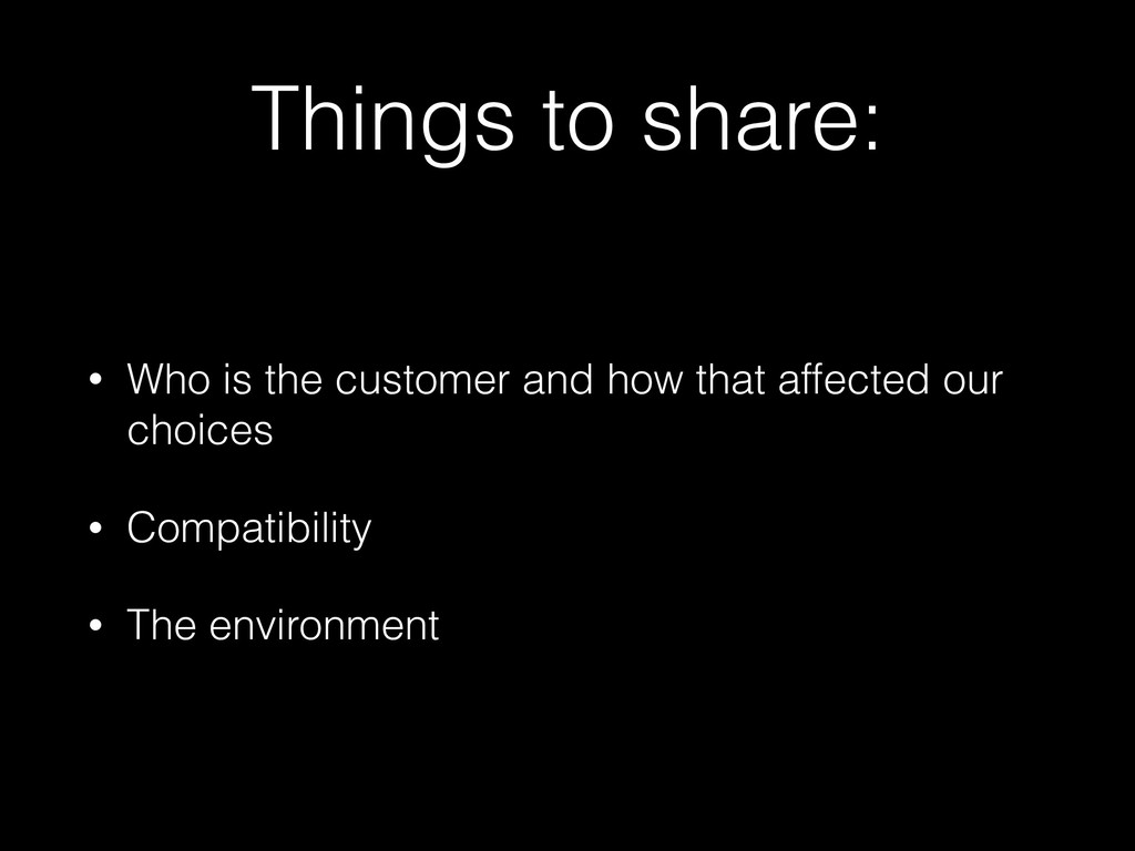 Things to share: • Who is the customer and how ...
