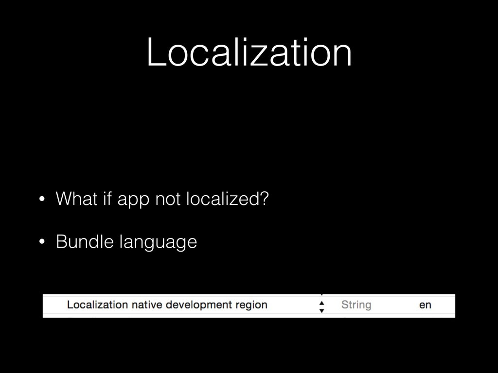 Localization • What if app not localized? • Bun...