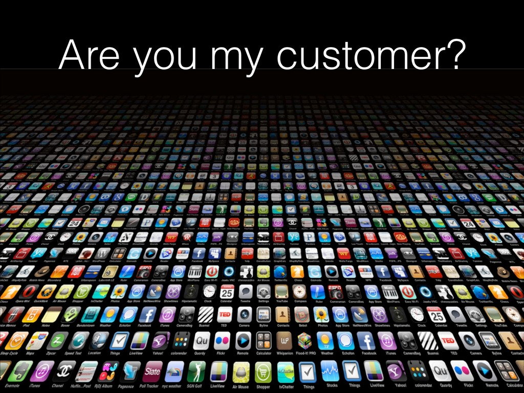 Are you my customer?