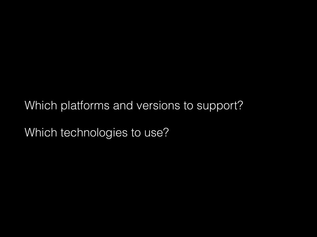 Which platforms and versions to support? Which ...