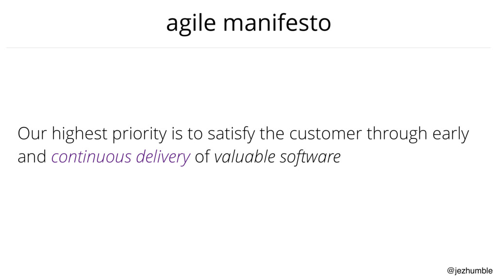@jezhumble agile manifesto Our highest priority...