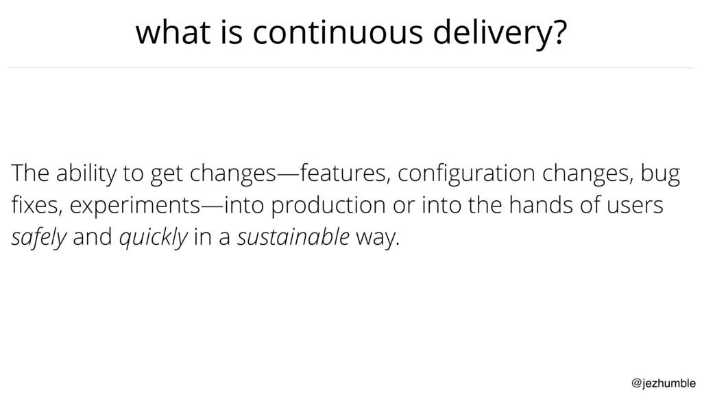 @jezhumble what is continuous delivery? The abi...
