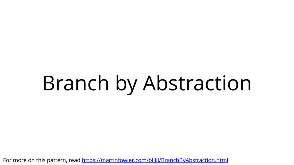 Branch by Abstraction For more on this pattern,...