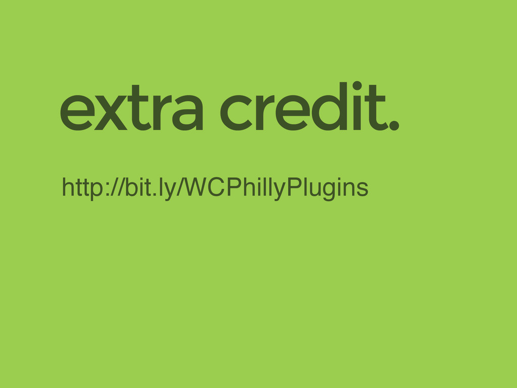 http://bit.ly/WCPhillyPlugins extra credit.