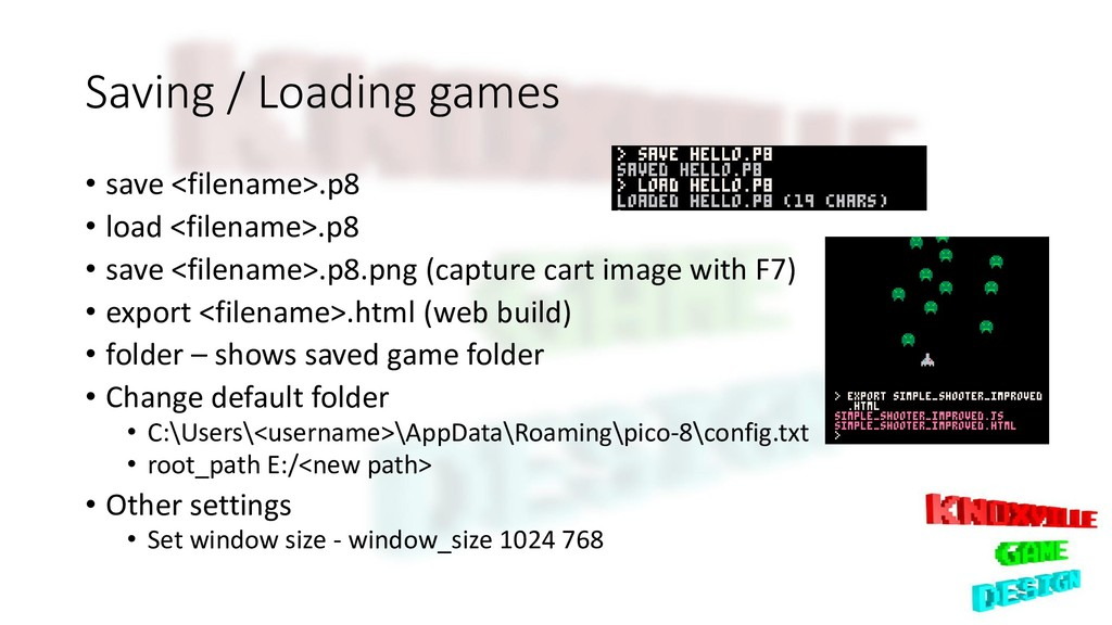 Saving / Loading games • save <filename>.p8 • l...
