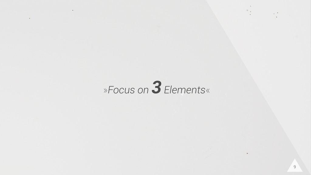 9 »Focus on 3 Elements«