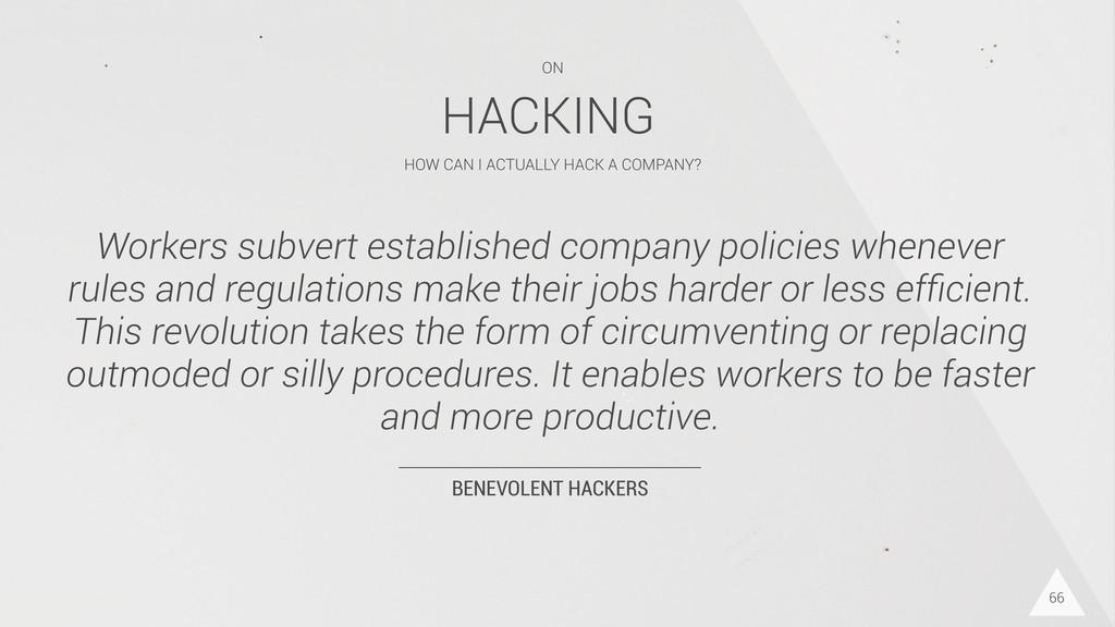 BENEVOLENT HACKERS Workers subvert established ...