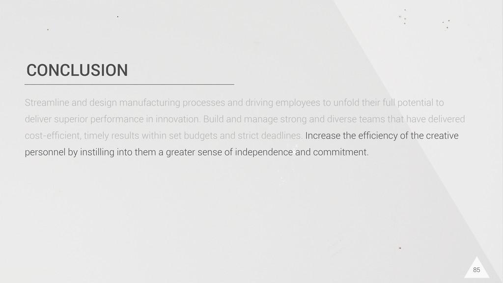 CONCLUSION 85 Streamline and design manufacturi...