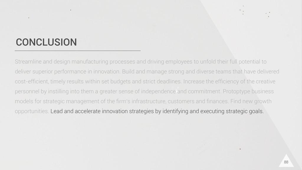 CONCLUSION 88 Streamline and design manufacturi...