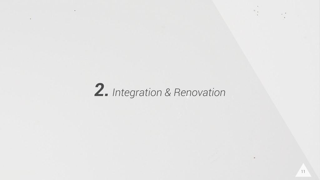 11 2. Integration & Renovation