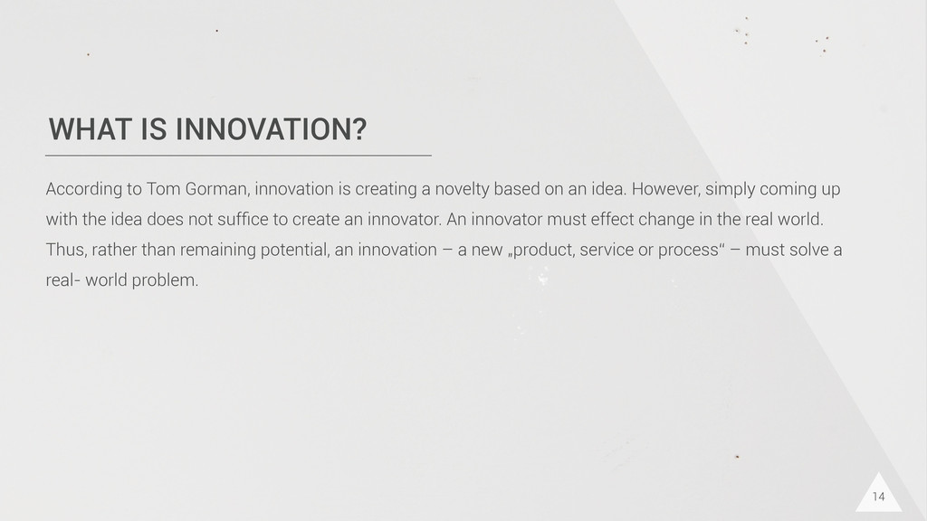 WHAT IS INNOVATION? 14 According to Tom Gorman,...
