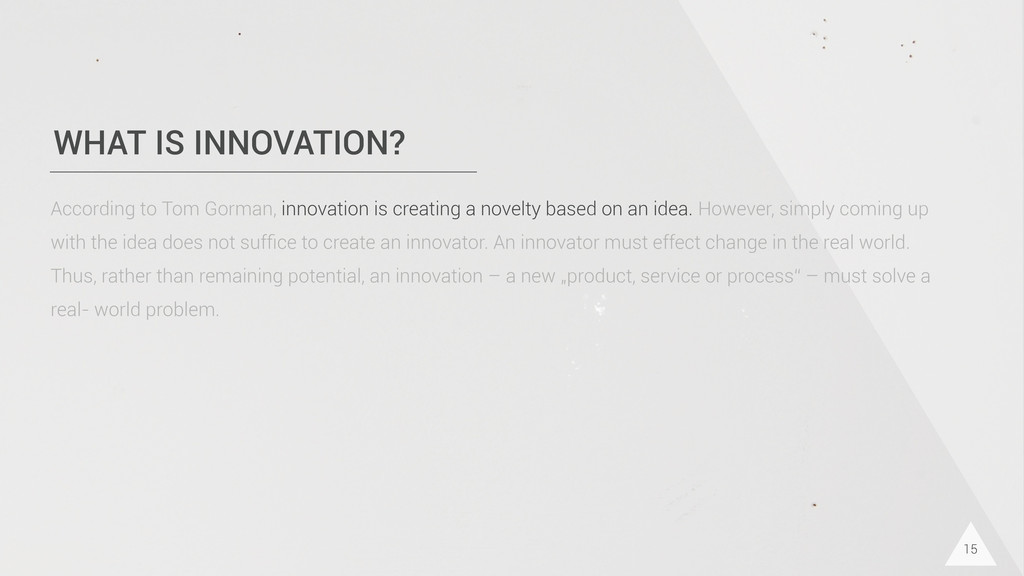 WHAT IS INNOVATION? 15 According to Tom Gorman,...