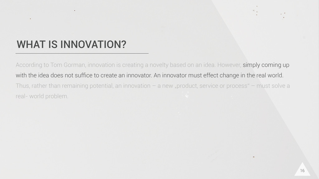 WHAT IS INNOVATION? 16 According to Tom Gorman,...
