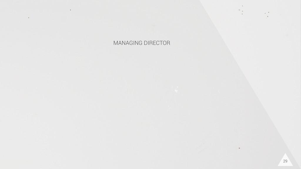 29 MANAGING DIRECTOR