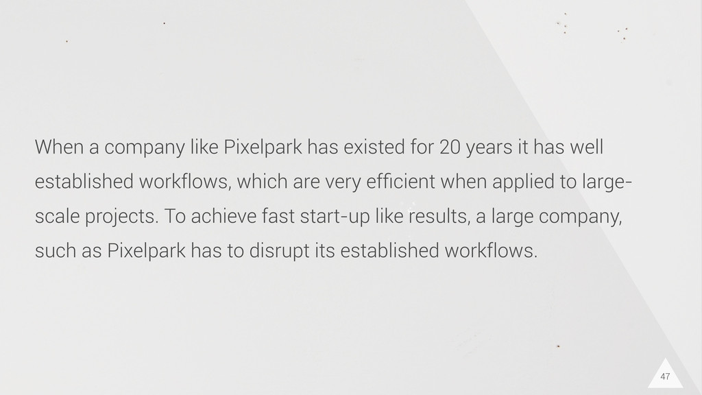 47 When a company like Pixelpark has existed fo...
