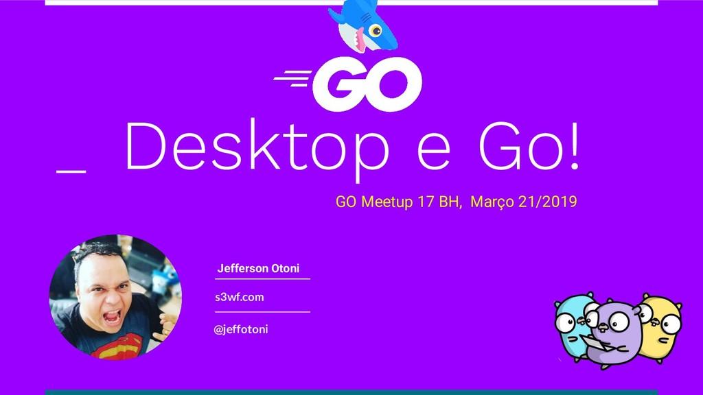 s3wf.com @jeffotoni GO Meetup 17 BH, Março 21/2...