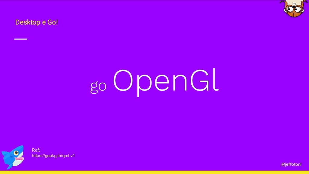 @jeffotoni go OpenGl Desktop e Go! Ref: https:/...