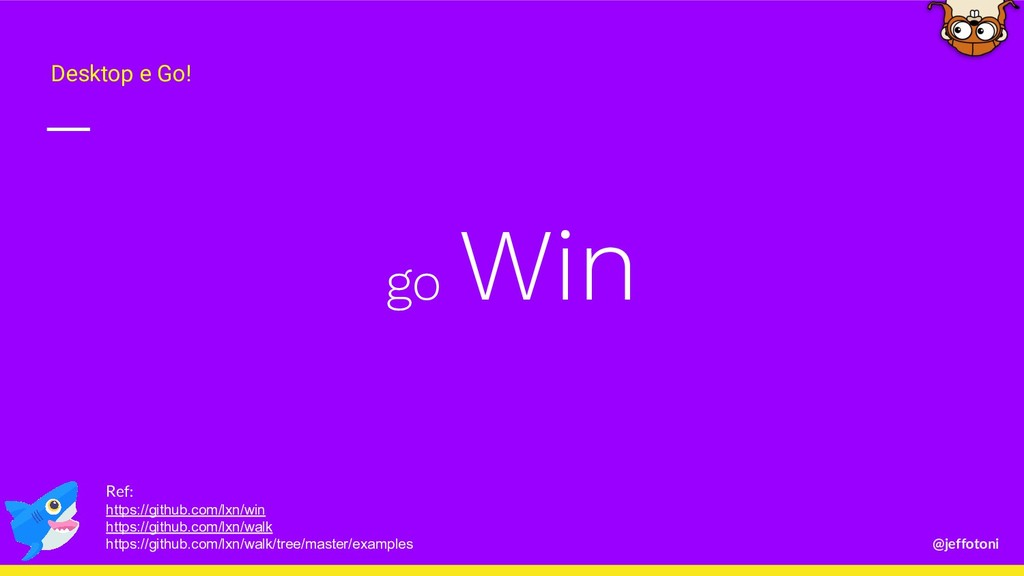@jeffotoni go Win Desktop e Go! Ref: https://gi...