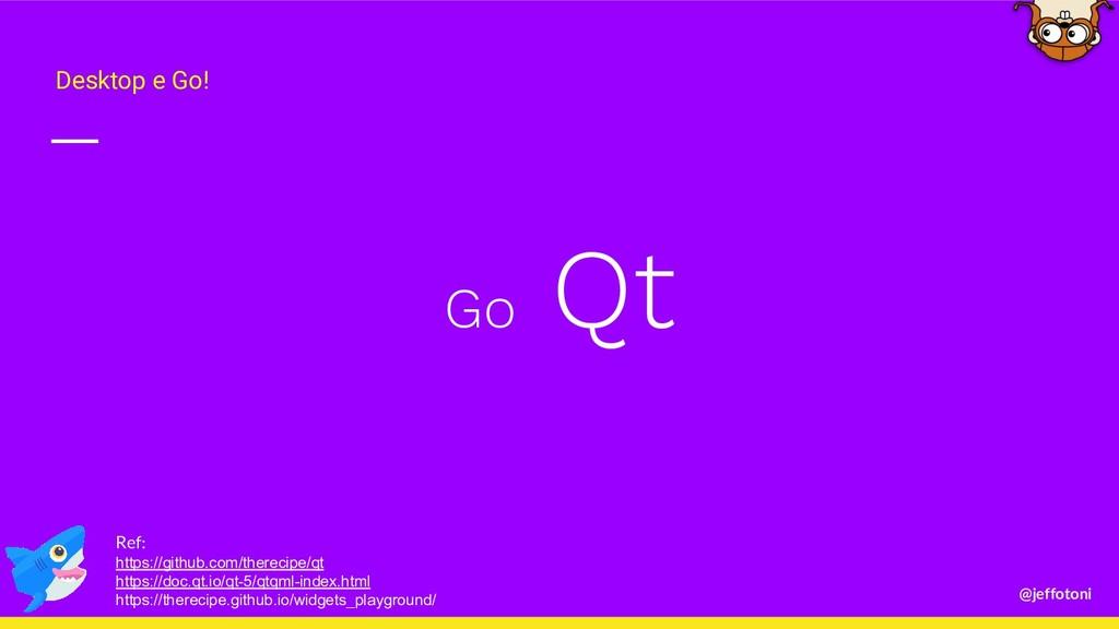 @jeffotoni Go Qt Desktop e Go! Ref: https://git...