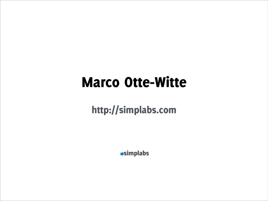 Marco Otte-Witte ! http://simplabs.com