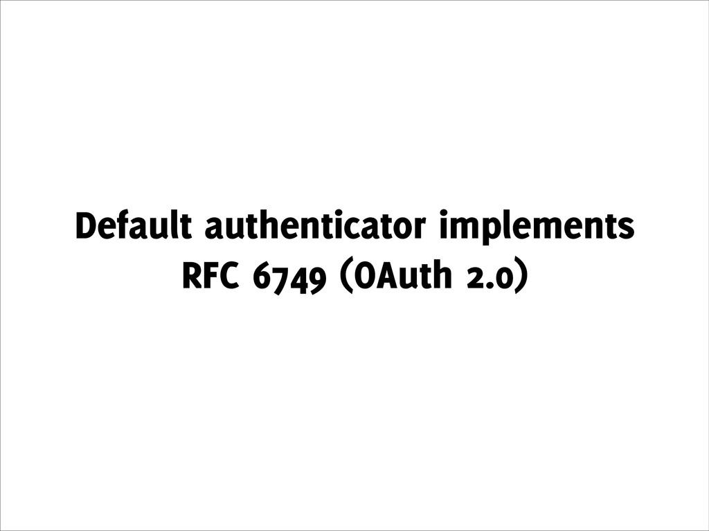 Default authenticator implements RFC 6749 (OAut...