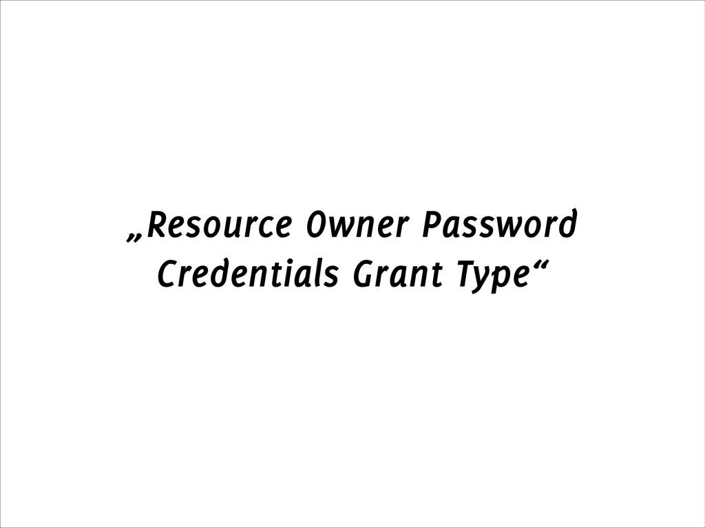"""Resource Owner Password Credentials Grant Type"""