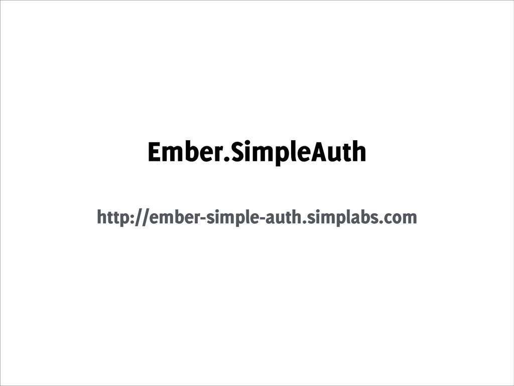 Ember.SimpleAuth ! http://ember-simple-auth.sim...