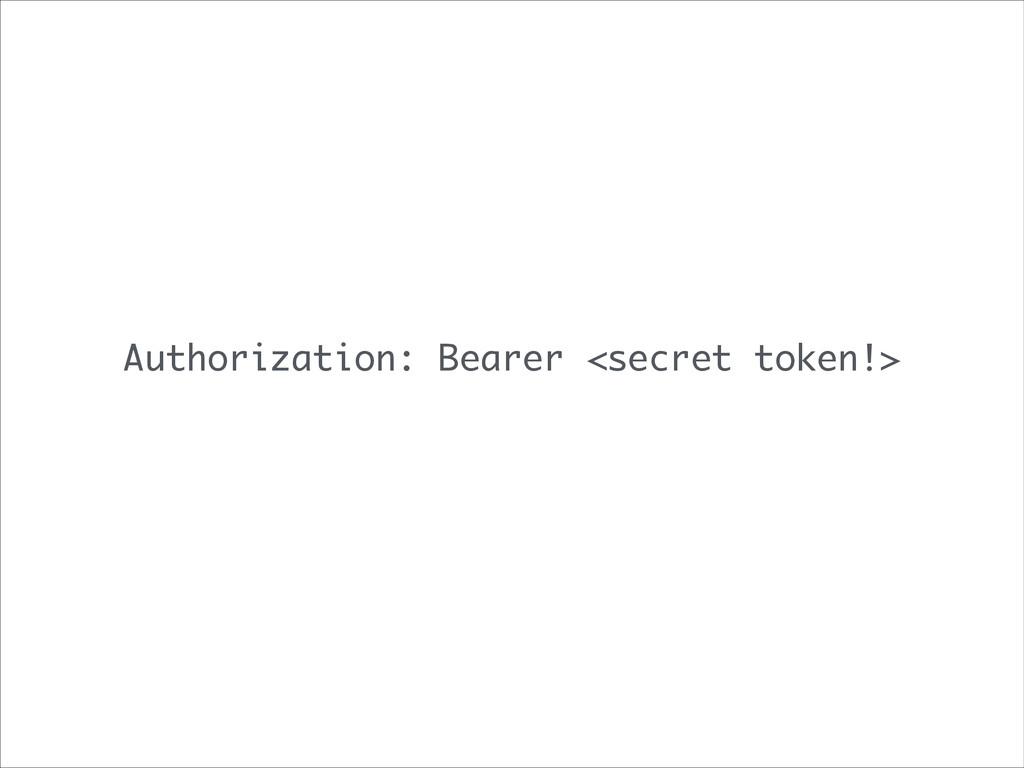 Authorization: Bearer <secret token!>