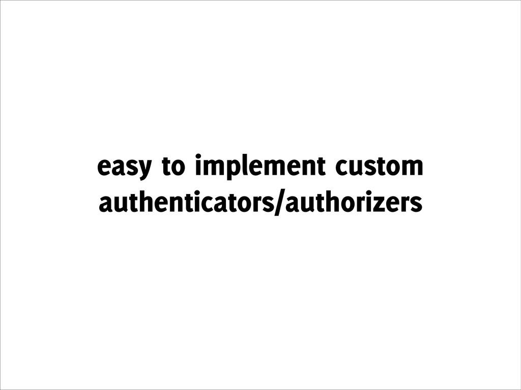 easy to implement custom authenticators/authori...