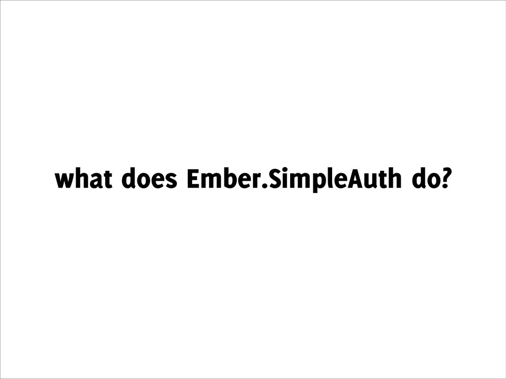 what does Ember.SimpleAuth do?