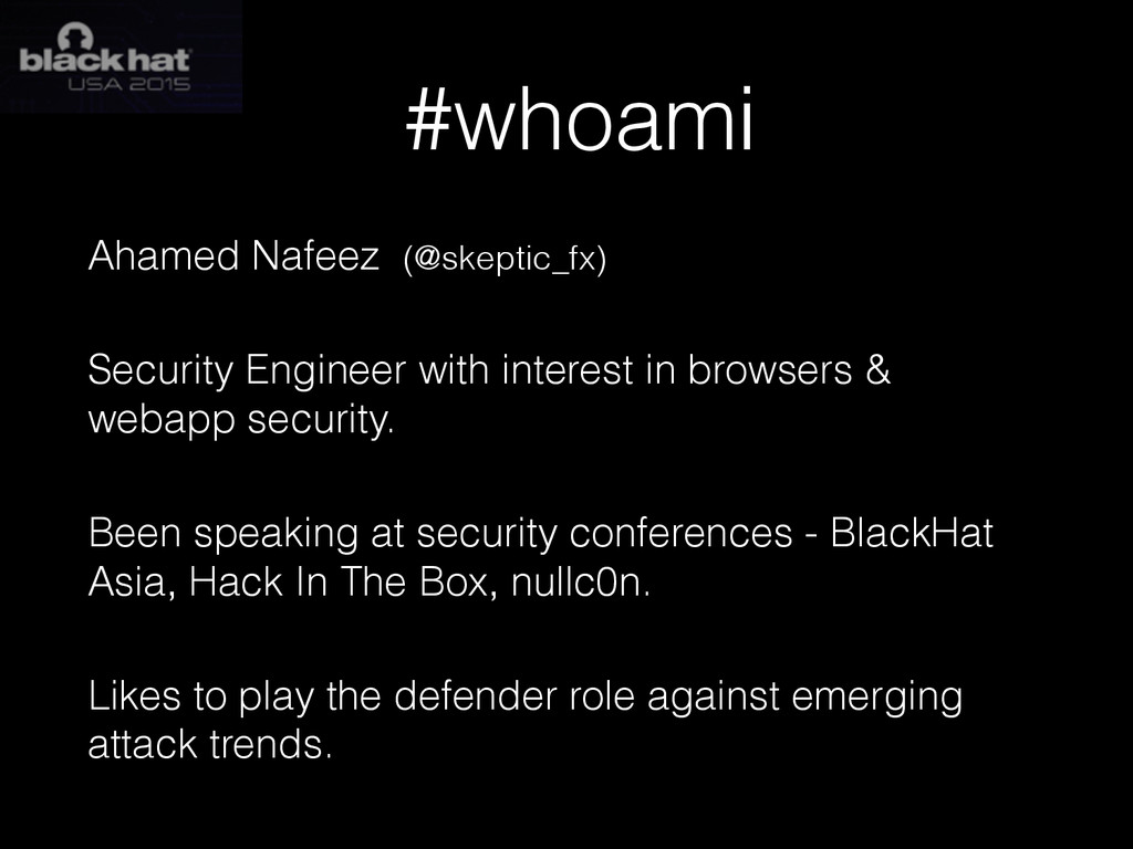 #whoami Ahamed Nafeez (@skeptic_fx) Security En...