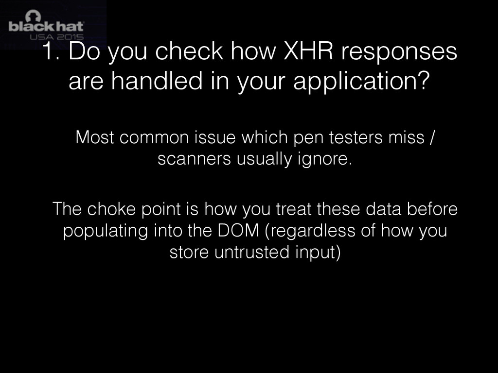 1. Do you check how XHR responses are handled i...