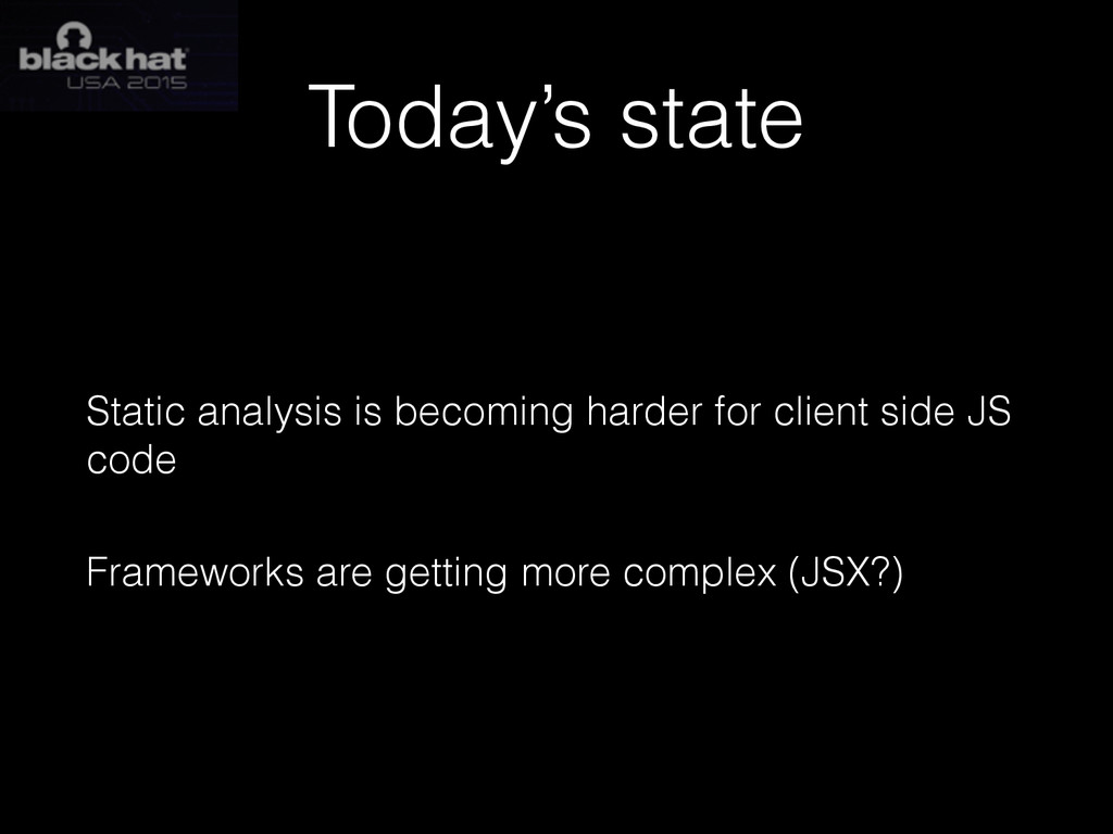 Today's state Static analysis is becoming harde...