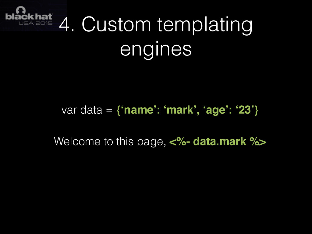 4. Custom templating engines var data = {'name'...