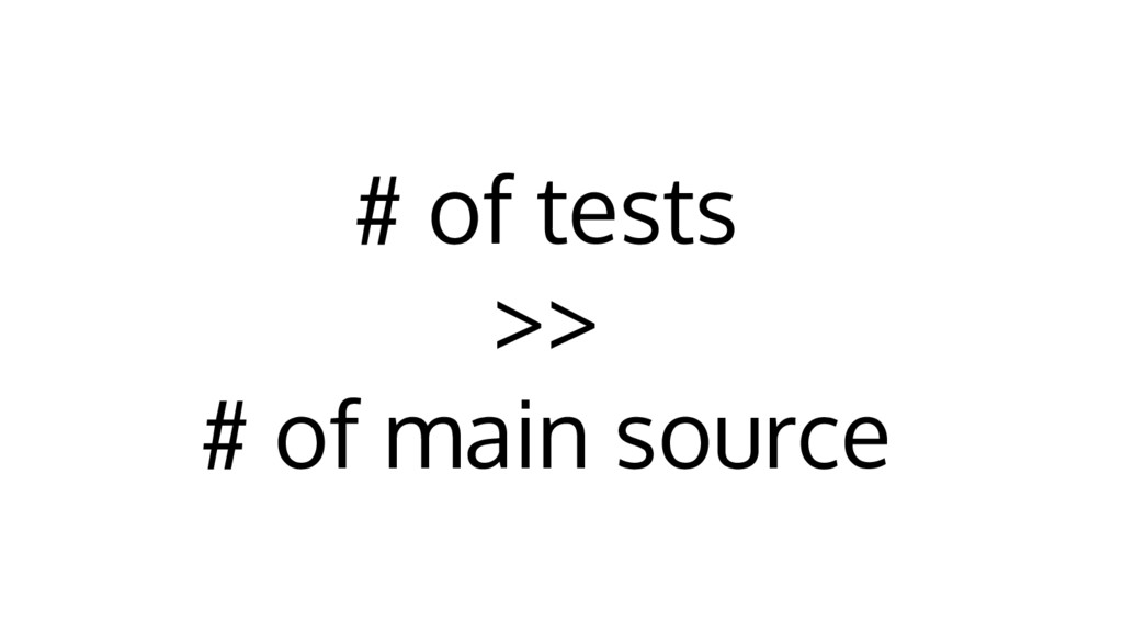 # of tests >> # of main source