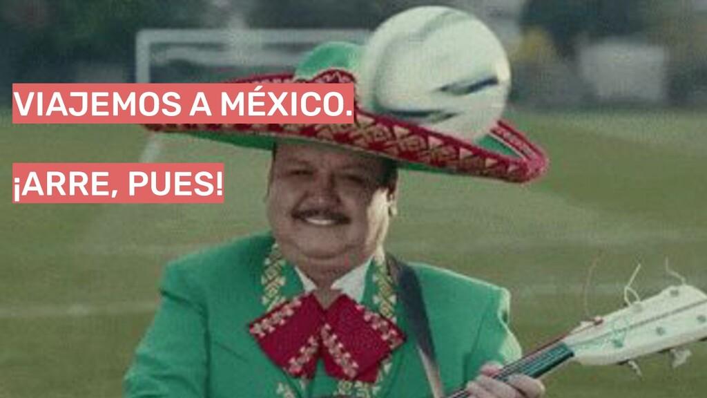 _ VIAJEMOS A MÉXICO. ¡ARRE, PUES! VIAJEMOS A MÉ...