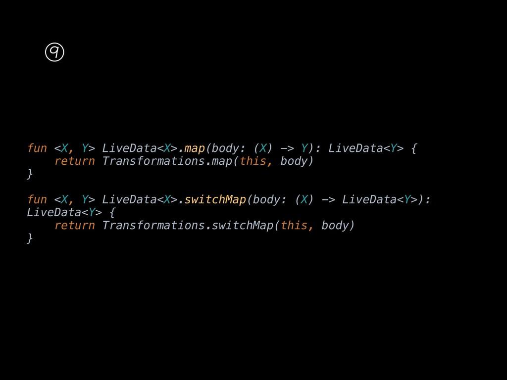 fun <X, Y> LiveData<X>.map(body: (X) -> Y): Liv...