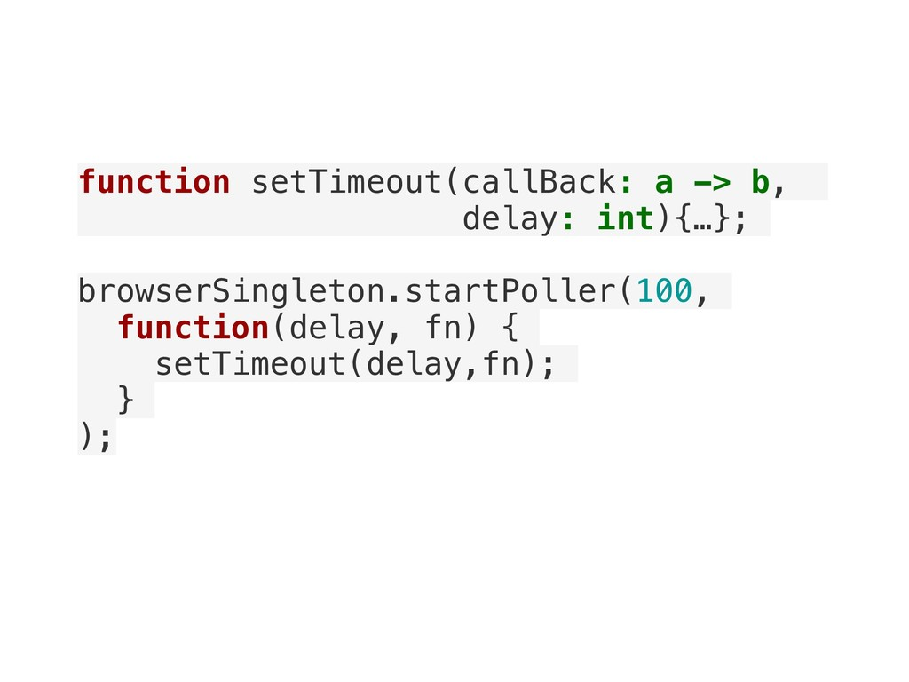 function setTimeout(callBack: a -> b, delay: in...