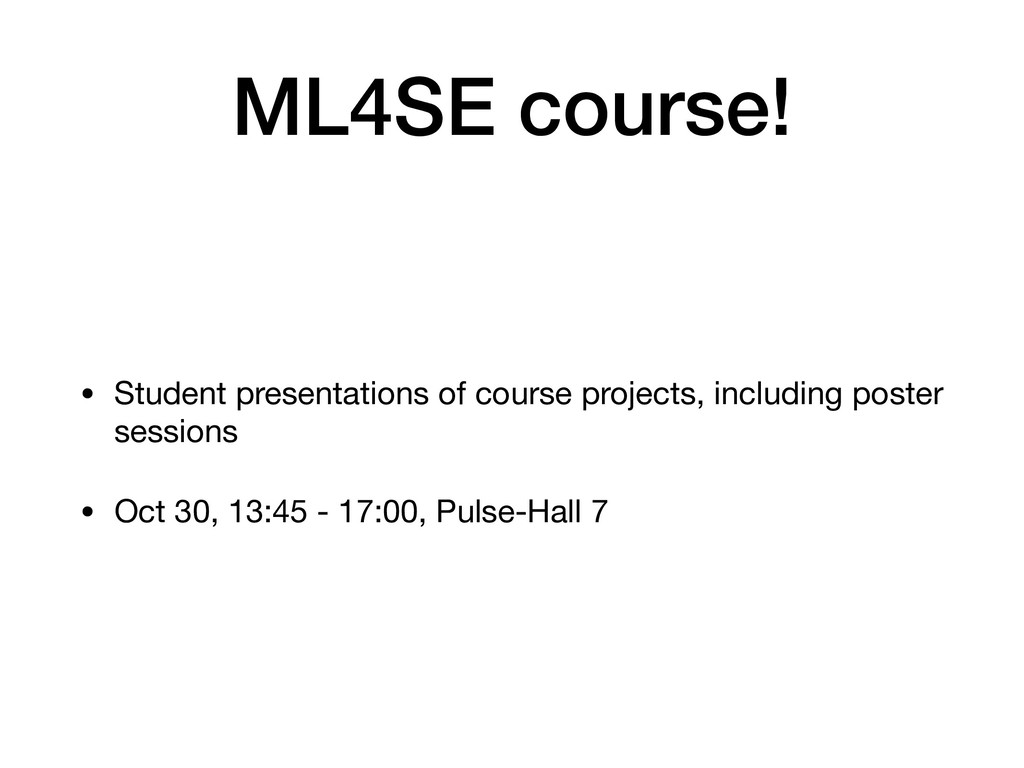 ML4SE course! • Student presentations of course...