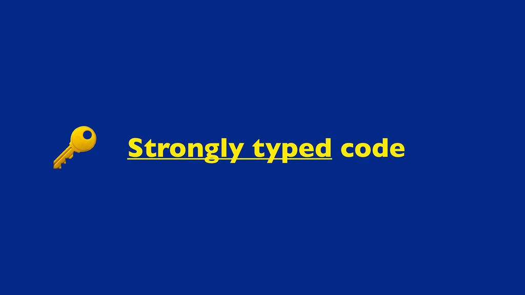 Strongly typed code