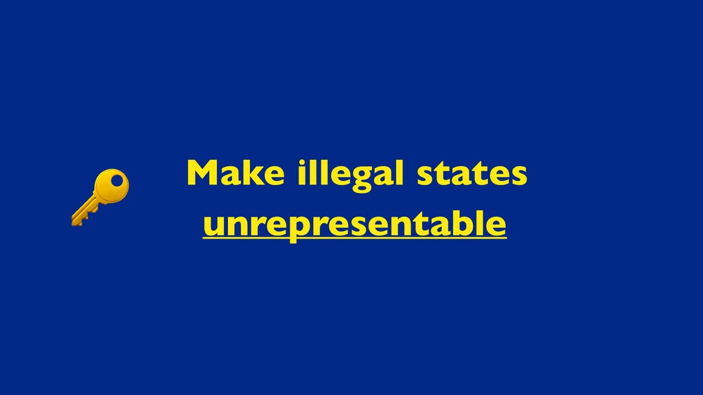 Make illegal states unrepresentable