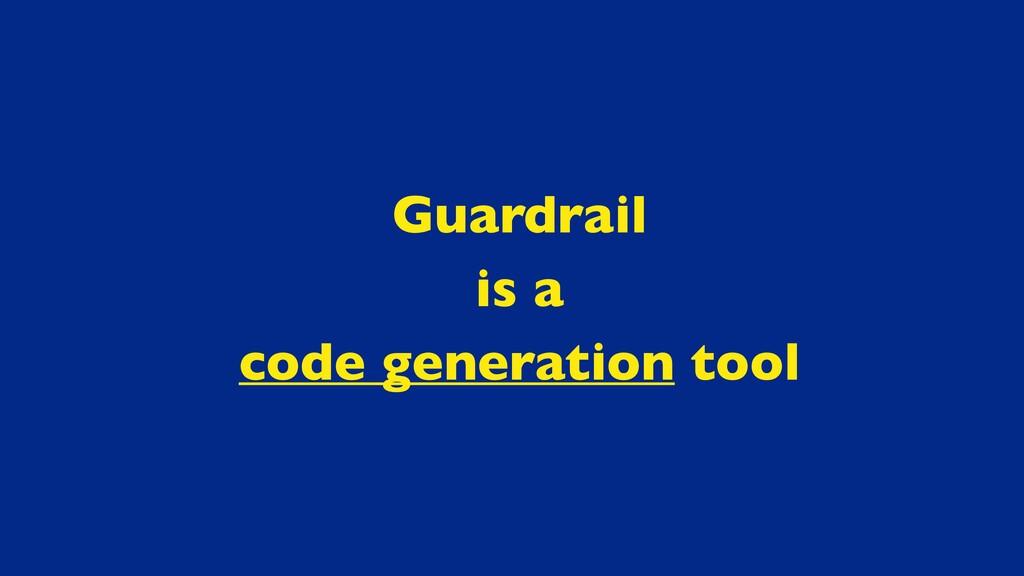 Guardrai l  is a  code generation tool